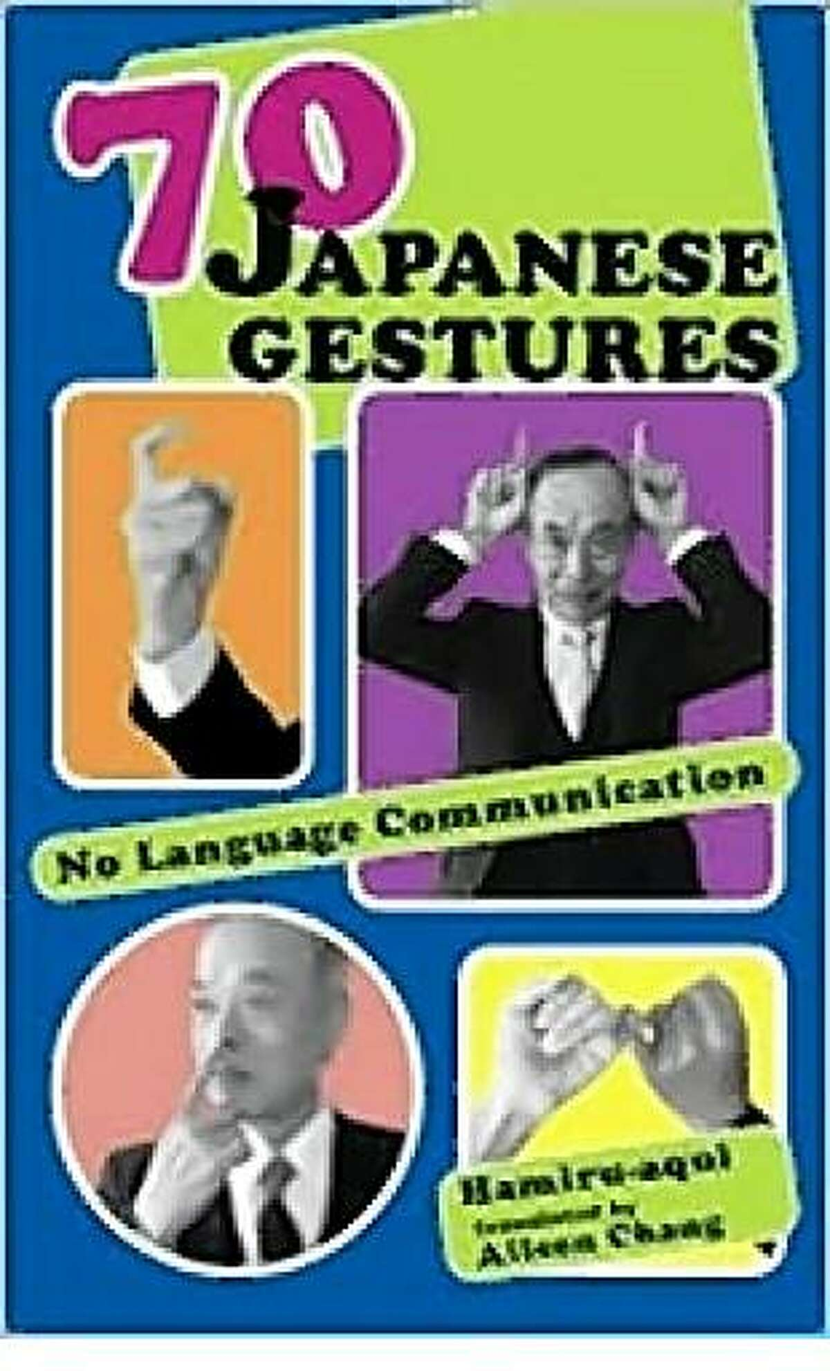 ?70 Japanese Gestures: No Language Commnication? by Hamiru-aqui and translated by Aileen Chang (Stone Bridge Press, 2008, $9.95)