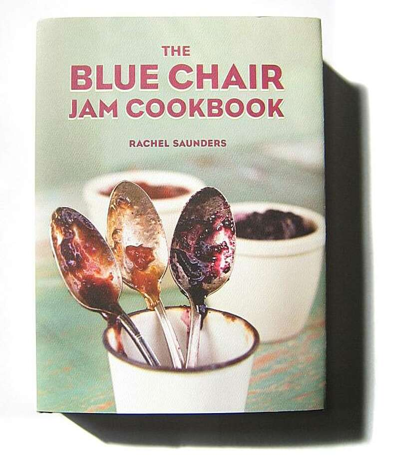 The Blue Chair Jam Cookbook, by Rachel Saunders. Photo: Erick Wong