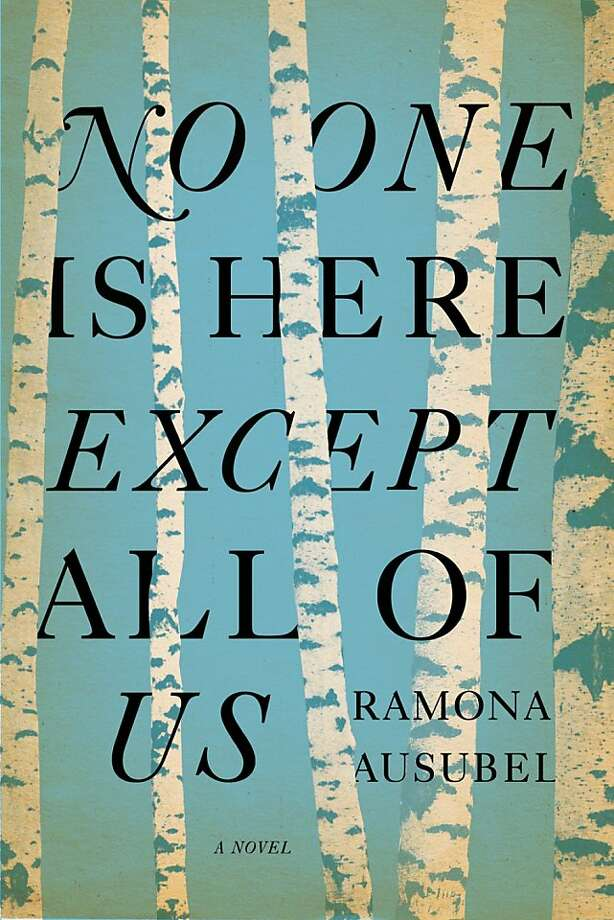 """No One is Here Except All Of Us"" By Ramona Ausubel Photo: Riverhead"