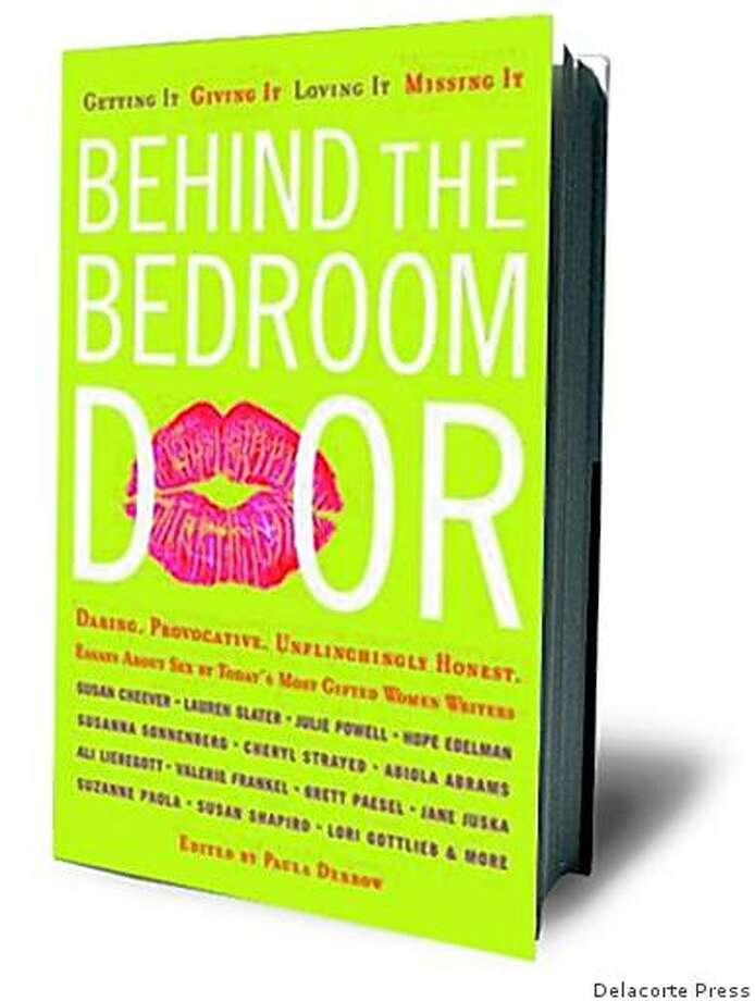 Behind the Bedroom Door: Getting It, Giving It, Loving It, Missing It by Paula Derrow Photo: Delacorte Press
