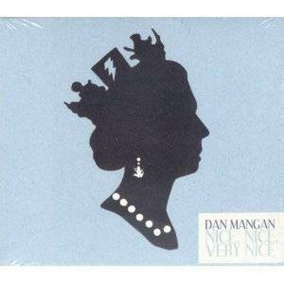 "Dan Mangan CD cover: ""Nice, Nice, Very Nice."" Photo: Arts & Crafts"