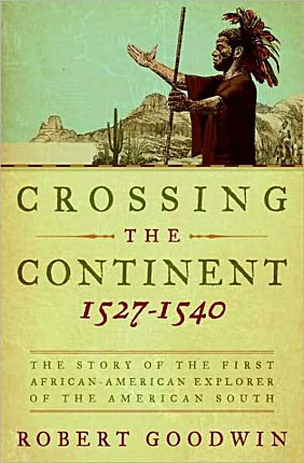 Crossing the Continent 1527-1540: The Story of the First African-American Explorer of the American South By Robert Goodwin