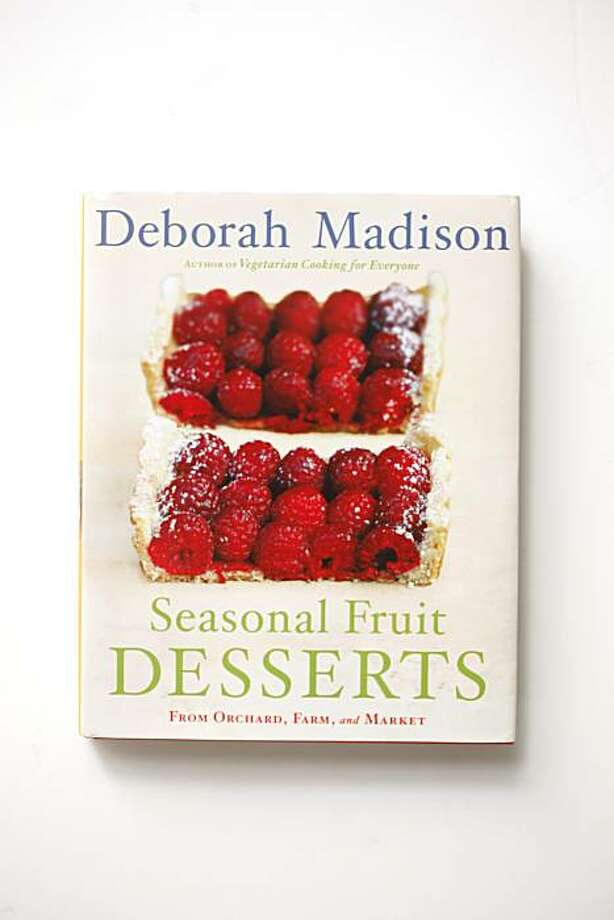 """Seasonal Fruit Desserts,"" by Deborah Madison in San Francisco, Calif., on May 26, 2010. Photo: Craig Lee, Special To The Chronicle"