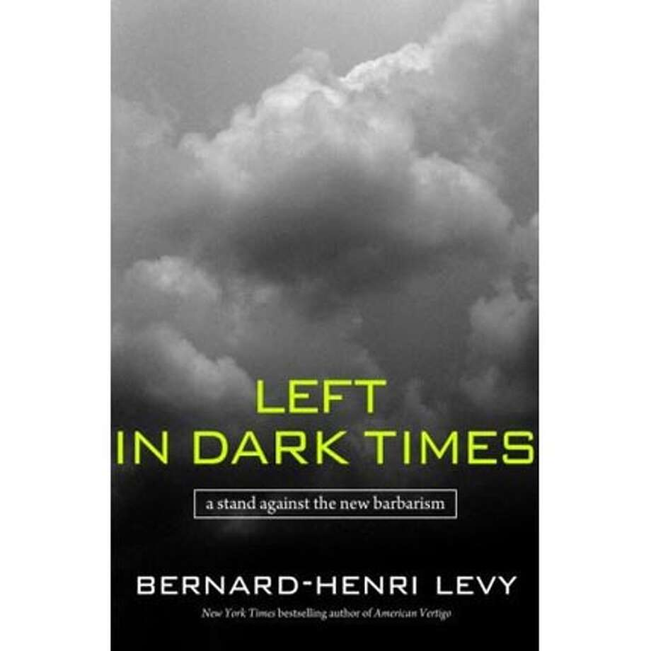 Left in Dark Times: A Stand Against the New Barbarism by Bernard-Henri L�vy