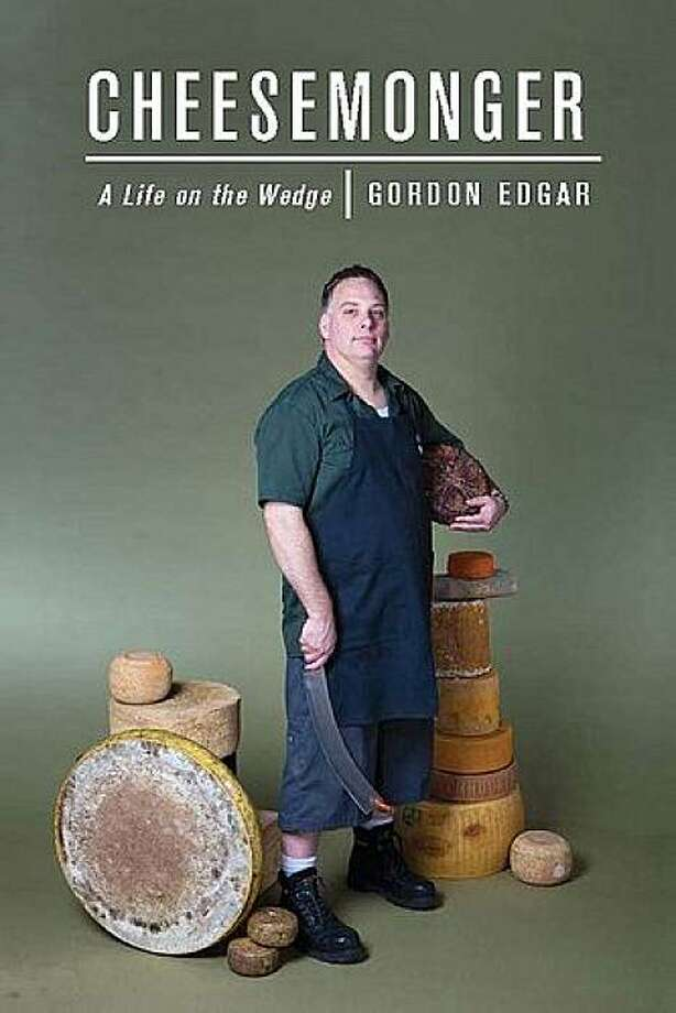 Cheesemonger: A Life on the Wedge by Gordon Edgar