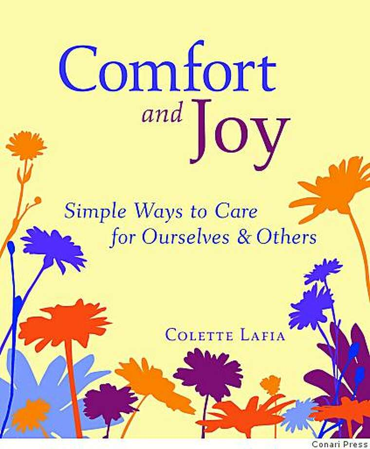 San Francisco author Colette Lafia's ?Comfort and Joy: Simple Ways to Care for Ourselves and Others.'' The book is split into 45 vignettes that suggest a solution to even the most trying times in the comfort of playing the guitar, drinking tea or a lover?s embrace. Photo: Conari Press