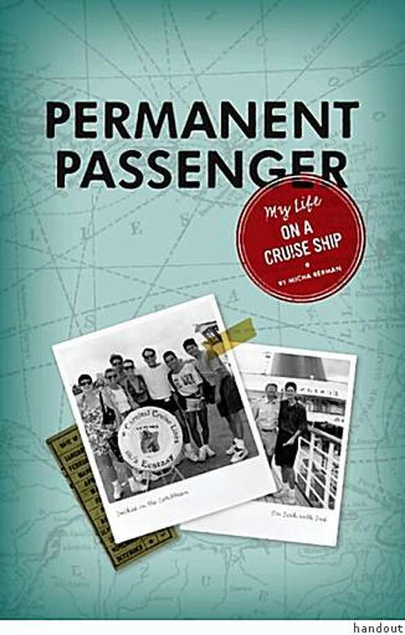 """Permanent Passenger,"" Micha Berman's account of his career working on a cruise ship. Photo: Handout"