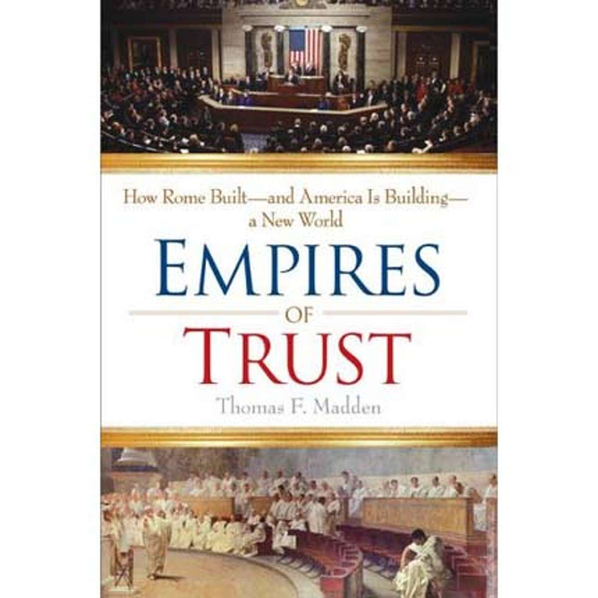 Empires of Trust: How Rome Built - and America Is Building - a New World By Thomas F. Madden
