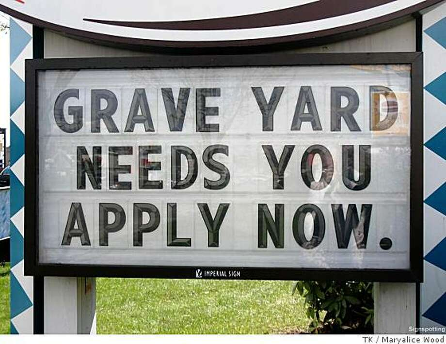 All applicants must be at least somewhat dead.CREDIT: Maryalice WoodWHERE: Langley, Canada Doug Lansky, Signspotting Photo: Maryalice Wood, TK