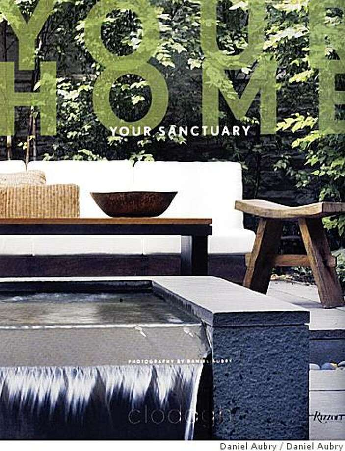 "Book cover for ""Your Home, Your Sanctuary"" an inspiring guidebook to green design, by the Irish designer, Clodaugh. $50 in bookstores, fall 2008. Photo: Daniel Aubry"