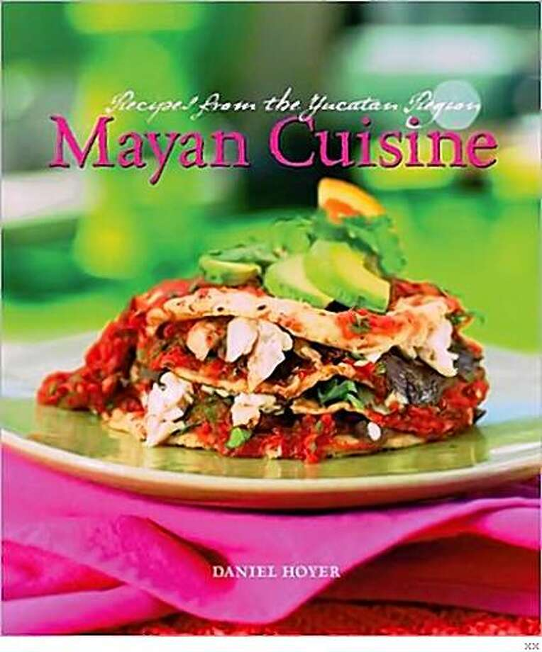 Mayan Cuisine: Recipes from the Yucatan Region by David Hoyer Photo: Xx