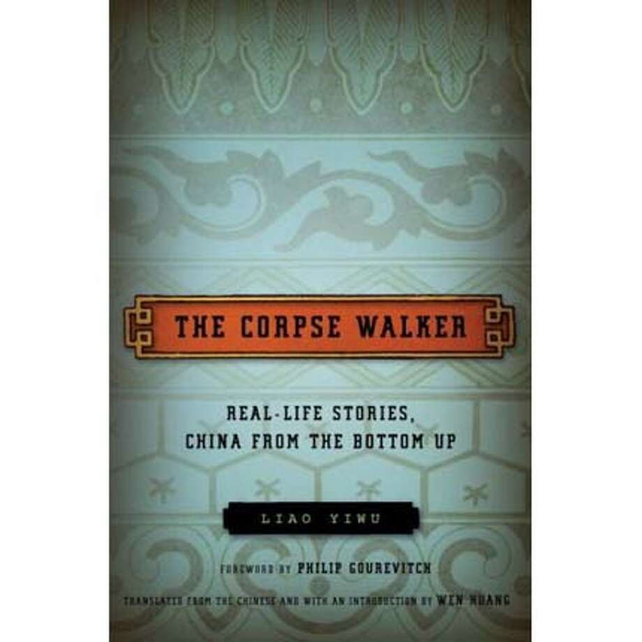 """The Corpse Walker: Real Life Stories, China From the Bottom Up"" by Liao Yiwu, translated by Wen Huang"