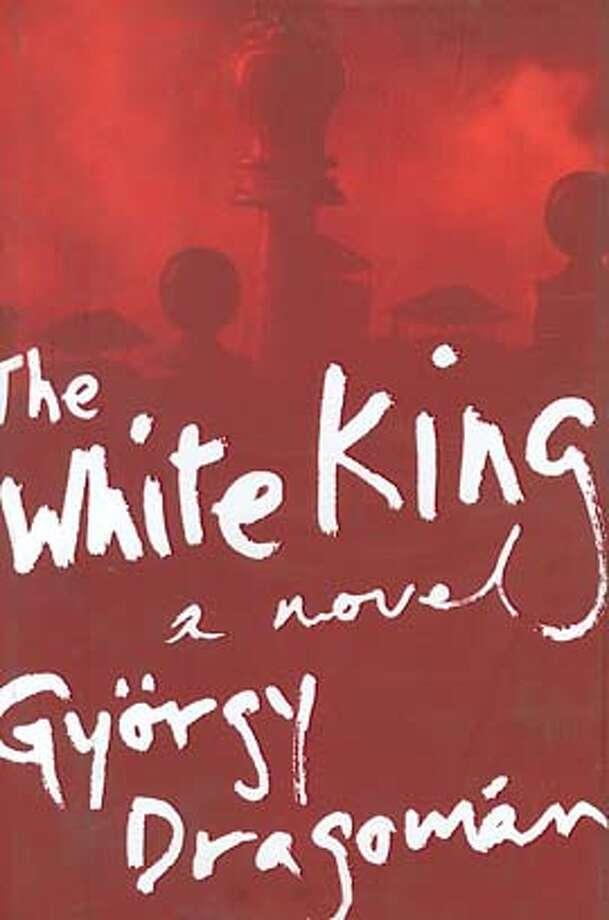 The White King: A Novel (Hardcover)  by Gy�rgy Dragom�n (Author), Paul Olchv�ry (Translator) Photo: Houghton Mifflin
