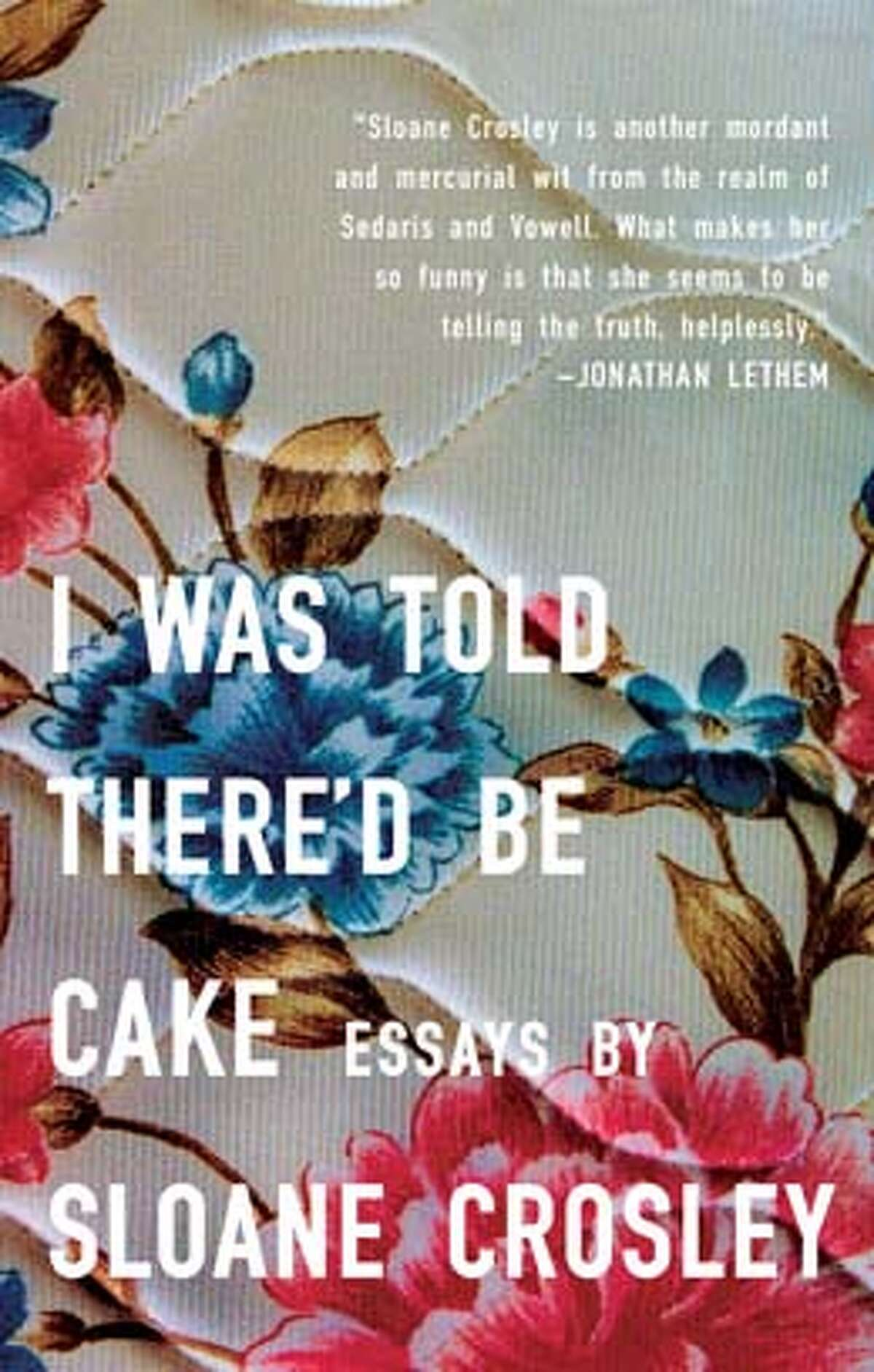 I Was Told There'd Be Cake (Paperback) by Sloane Crosley (Author)