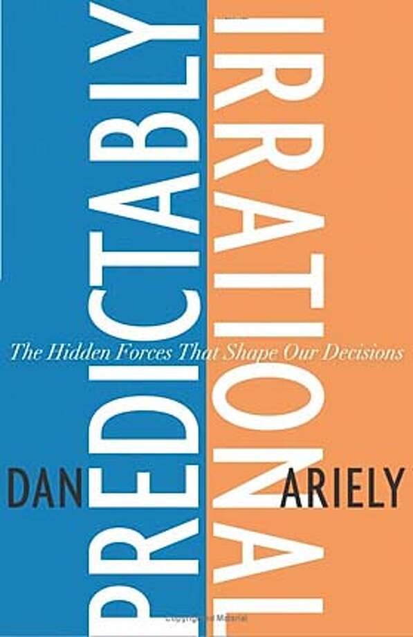 """Predictably Irrational: The Hidden Forces That Shape Our Decisions"" by Dan Ariely"