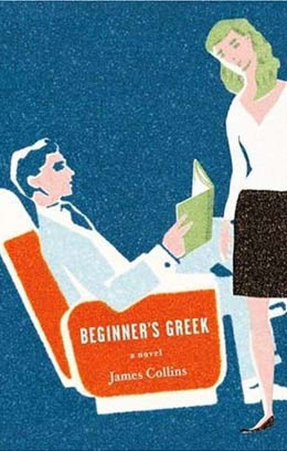 Beginner's Greek: A Novel (Hardcover)  by James Collins (Author) Photo: Ho