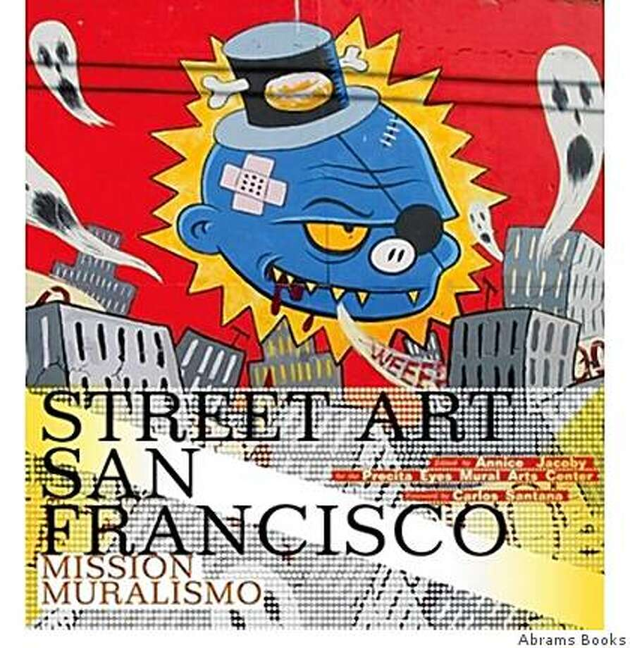 "Cover of ""Street Art San Francisco"" by Annice Jacoby. A book release party and slide show presentation take place on Saturday May 16 at ATA Gallery in San Francisco. Photo: Abrams Books"