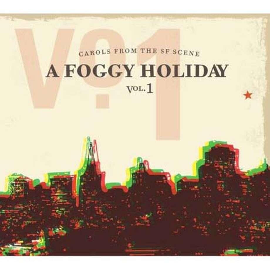 """A Foggy Holiday: Carols From the SF Scene, Vol. 1"""
