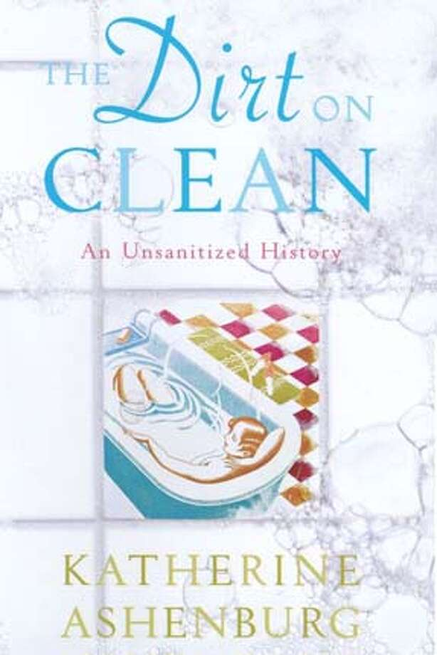 """""""The Dirt on Clean: An Unsanitized History"""" by Katherine Ashenburg"""