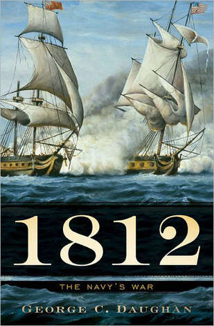 """1812: The Navy's War"" by George C. Daughan Photo: Courtesy"