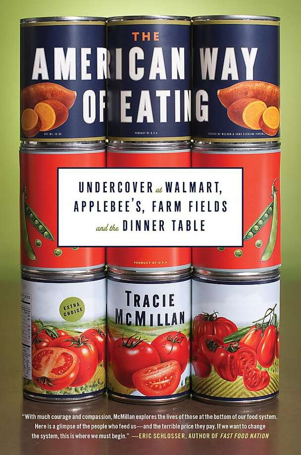"""The American Way of Eating: Undercover at Walmart, Applebee's, Farm Fields and the Dinner Table"" By Tracie McMillan Photo: Scribner"