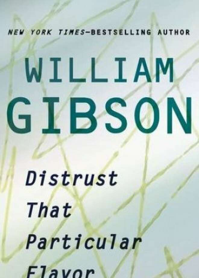 """Distrust That Particular Flavor"" by William Gibson Photo: G.P. Putnam's"