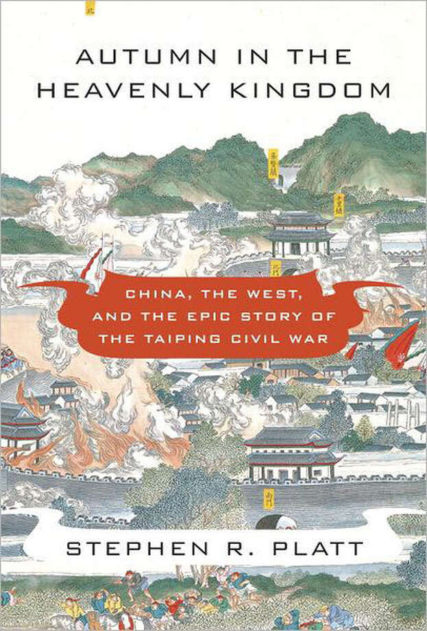 """""""Autumn in the Heavenly Kingdom: China, the West and the Epic Story of the Taiping civil War"""" by Stephen R. Platt Photo: Courtesy"""