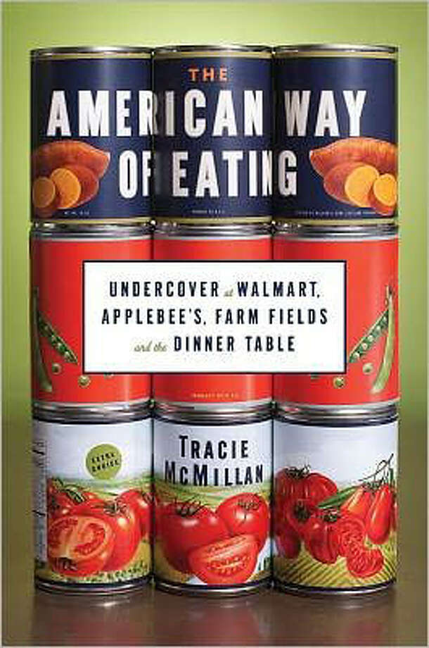 """The American Way of Eating: Undercover at Walmart, Applebee's, Farm Fields and the Dinner Table"" by Tracie McMillan Photo: Courtesy"