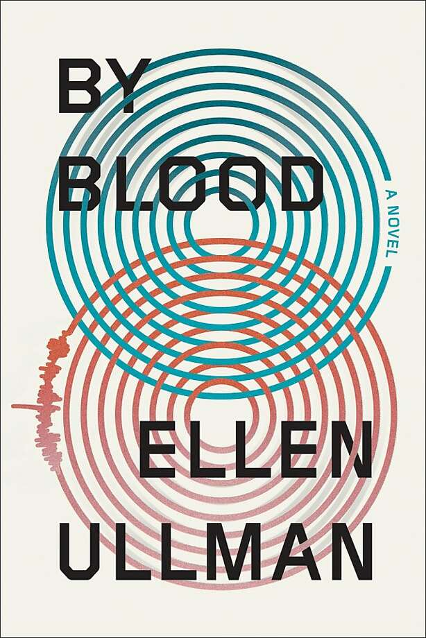 """By Blood"" By Ellen Ullman Photo: Farrar, Straus And Giroux"