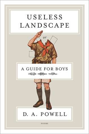 """Useless Landscape, or A Guide for Boys""By D..A. Powell Photo: Graywolf"