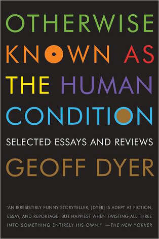 """Otherwise Known as the Human Condition"" by Geoff Dyer Photo: Geoff Dyer"