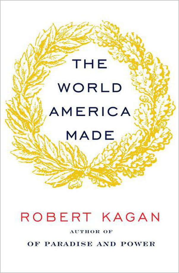 """The World America Made"" by Robert Kagan Photo: Robert Kagan"