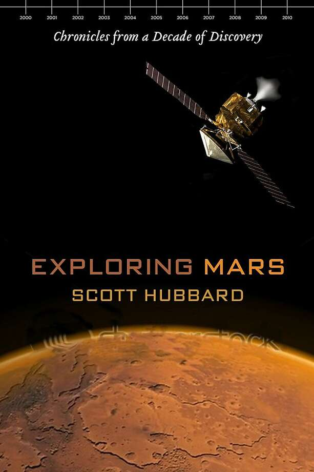"Exploring Mars: Chronicles From a Decade of Discovery"" By Scott Hubbard; foreword by Bill Nye Photo: University Of Arizona Press"