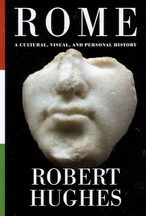 """""""Rome: A Cultural, Visual, and Personal History"""" By Robert Hughes Photo: Alfred A. Knopf"""