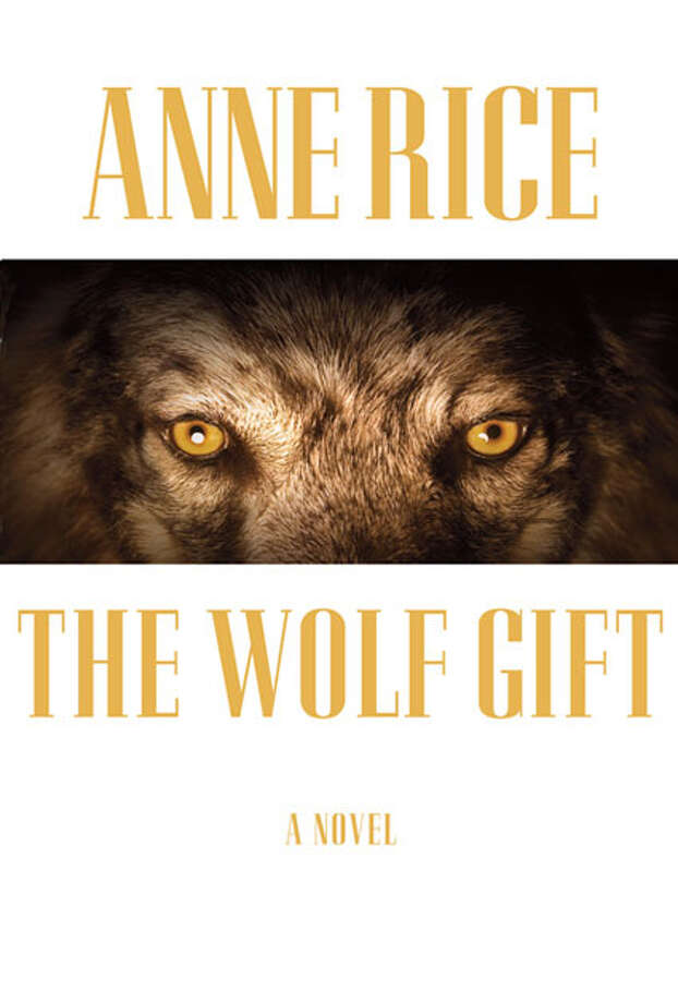 """The Wolf Gift"" by Anne Rice Photo: Anne Rice"