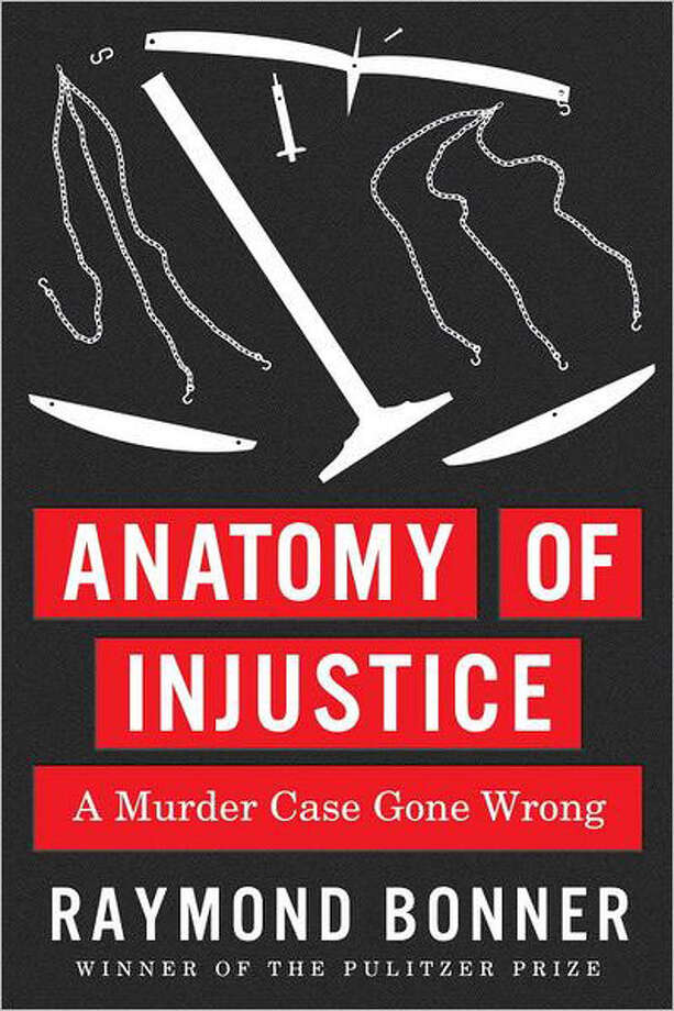 """Anatomy of Injustice: A Murder Case Gone Wrong"" by Raymond Bonner Photo: Raymond Bonner"