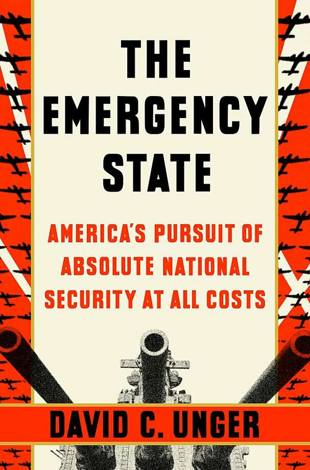 """The Emergency State: America's Pursuit of Absolute Security at All Costs"" By David C. Unger Photo: The Penguin Press"