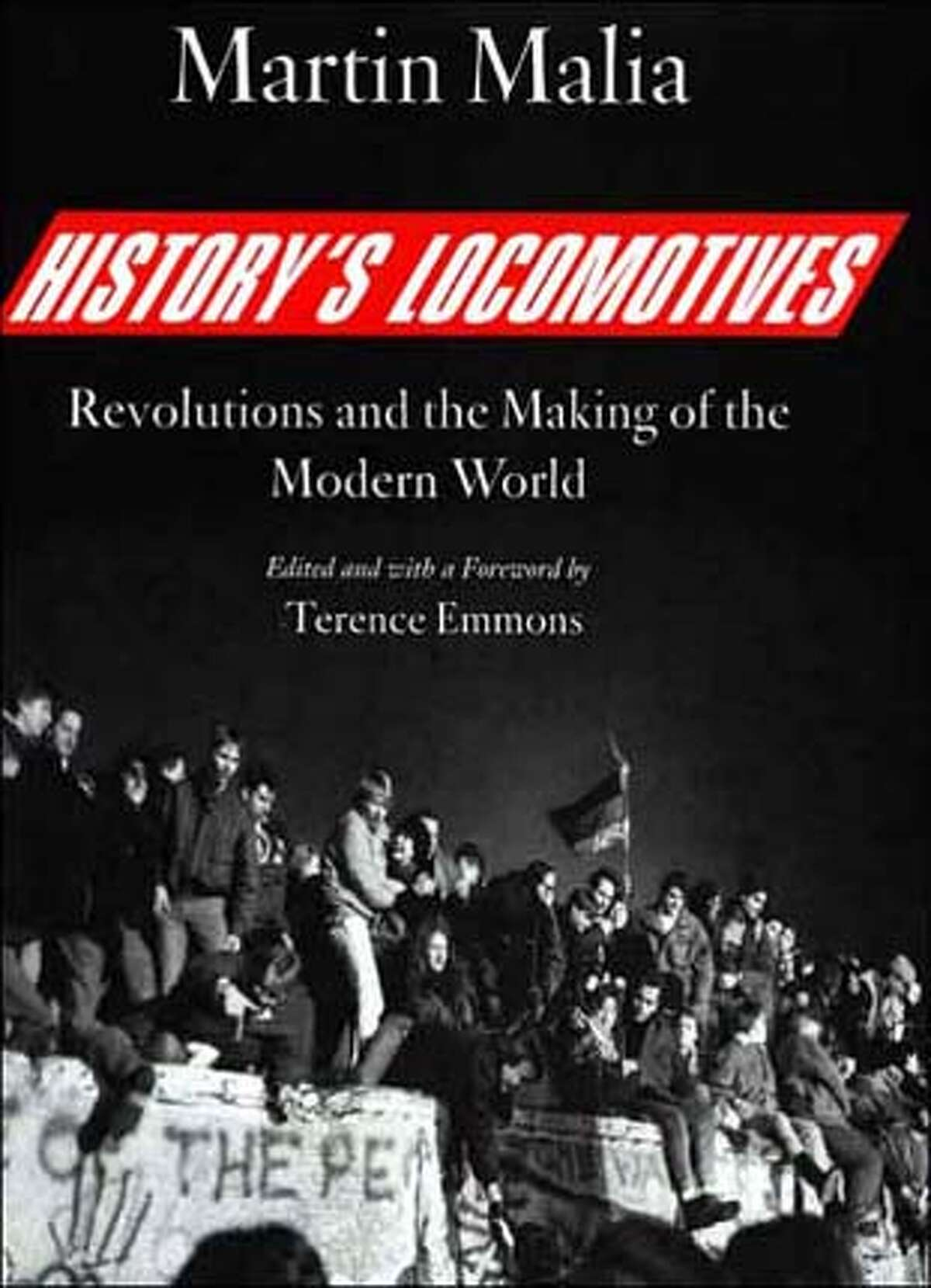 """""""History's Locomotives: Revolutions and the Making of the Modern World"""" by Martin Malia"""
