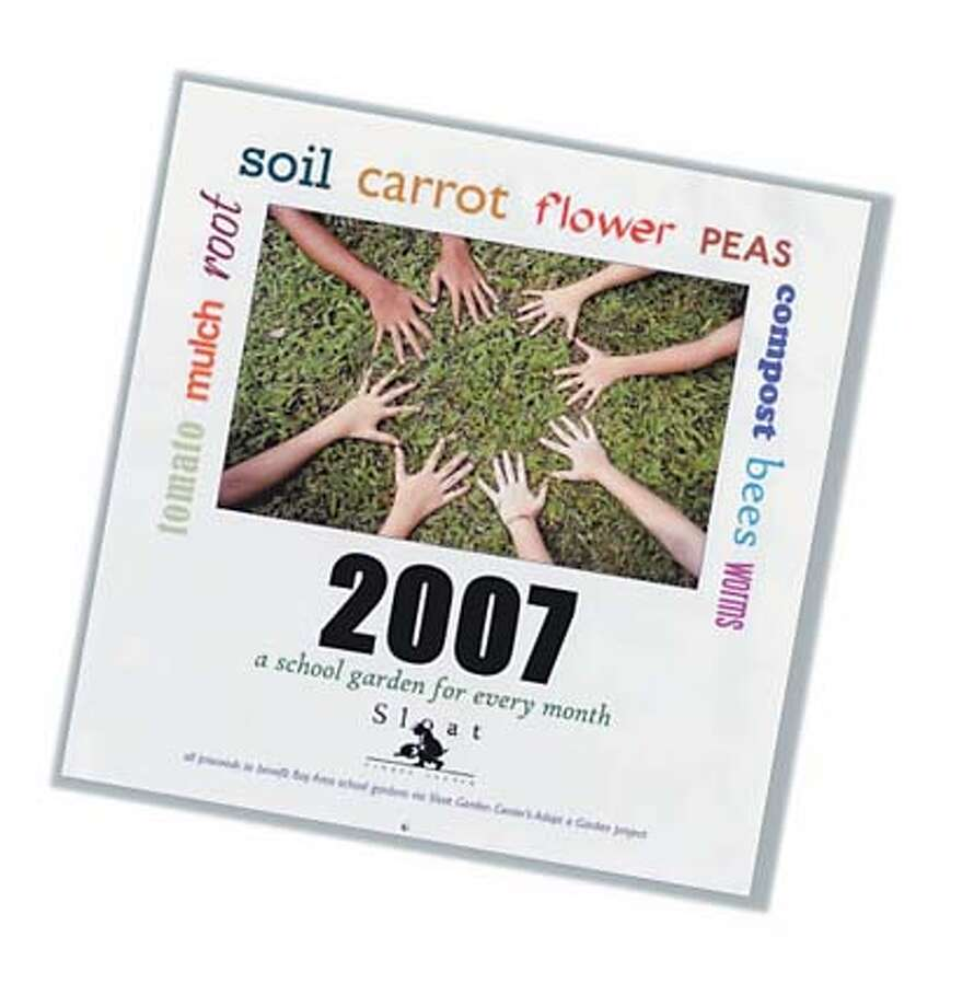 The Sloat Garden Center's 2007 school garden calender is $12 and available at the centers in San Francisco, Novato, San Bruno, San Rafael, Mill Valley, Kentfield and Danville.