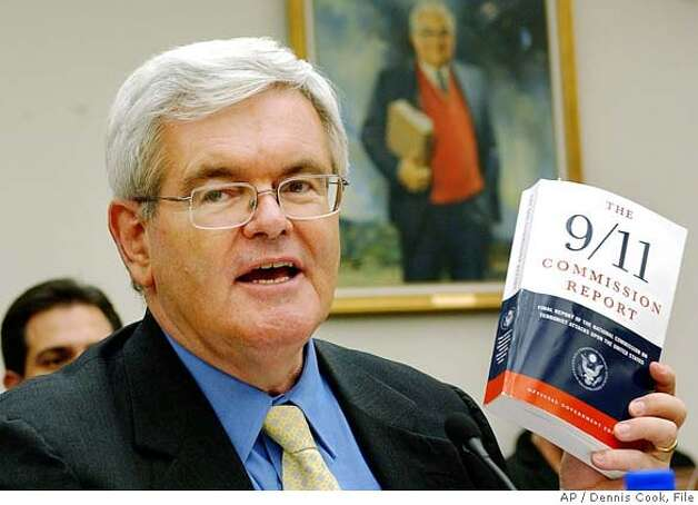 "** FILE ** Former Speaker of the House Newt Gingrich holds up the 9/11 Commission Report as testifies before the House Select Committee on Intelligence on Capitol Hill in this Aug. 11, 2004 file photo. Gingrich takes a step towards a possible 2008 presidential bid with the publication of a new book criticizing Bush administration Iraq policies. ""Anthing seems possible,"" Gingrich said of his political future. (AP Photo/Dennis Cook, File) Ran on: 01-09-2005  Newt Gingrich  ALSO RAN: 06/13/2005  Newt Gingrich Ran on: 06-10-2006  Newt Gingrich, a Georgia Republican, has few good things to say about his party lately.  Ran on: 11-03-2006  The drive to prevent Nancy Pelosi (left) from becoming House speaker has spread to labeling other Democrats as having &quo;San Francisco values,&quo; including this ad against Rep. Chet Edwards, D-Texas which also questions the values of Rep. Charles Rangel, D-N.Y. (right). Photo: DENNIS COOK"