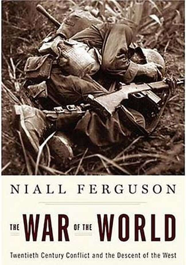 """The War of the World: Twentieth-Century Conflict and the Descent of the West"" by Niall Ferguson"
