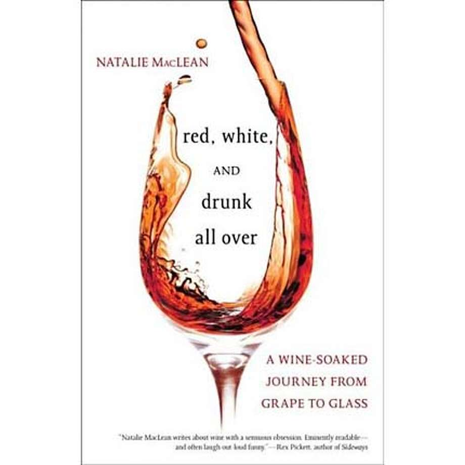"""Natalie MacLean's """"Red, White and Drunk All Over"""" (Bloomsbury USA, 2006; $23.95) is a lively read that demystifies the fine art of drinking vino."""
