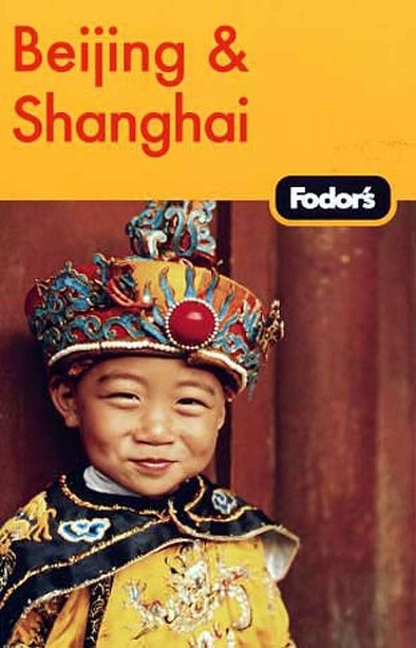 "TRAVEL - GUIDEBOOK GUIDE column 9/28/2006, by Christine Delsol. ""Fodor's Beijing & Shanghai."" (Fodor's, 17.95) Photo: Ho"