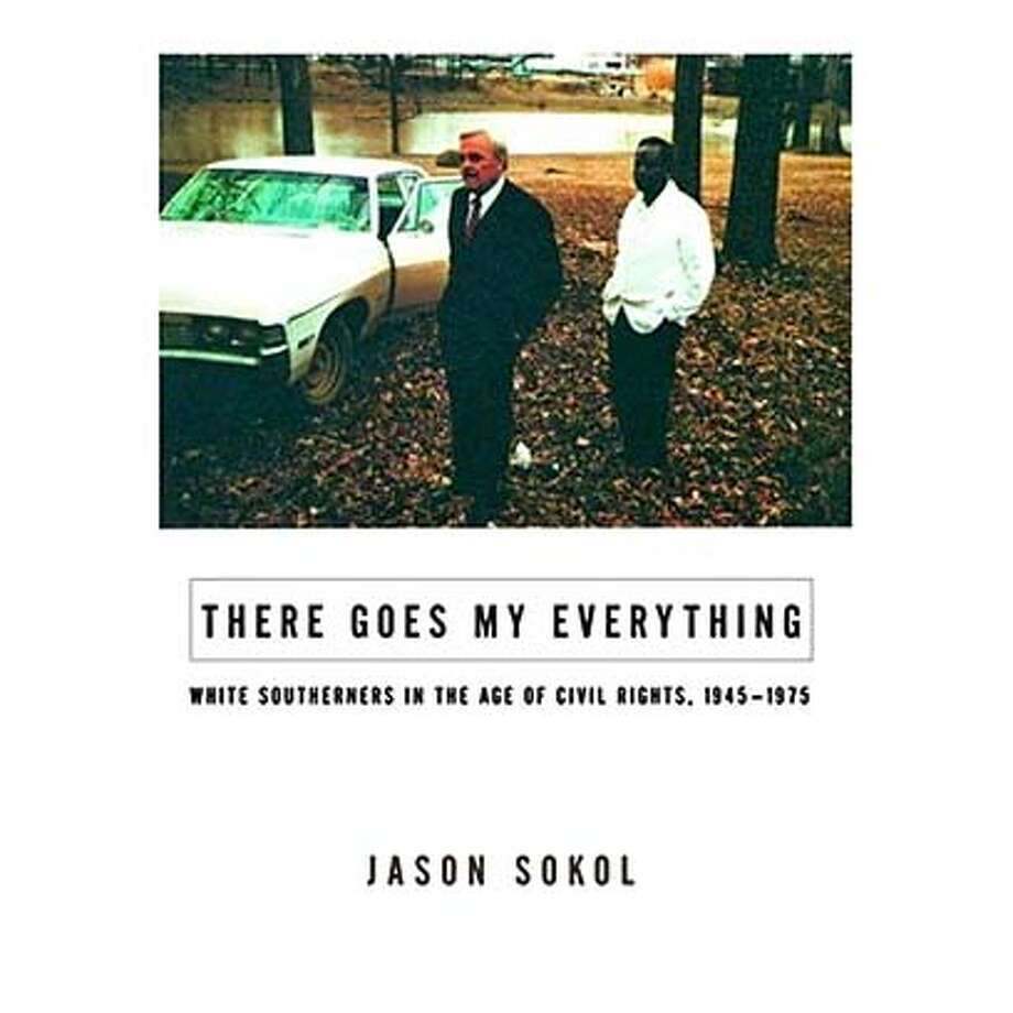 "Cover of ""There Goes My Everything: White Southerners in the Age of Civil Rights, 1945-1975"" by Jason Sokol. Credit: Handout Photo: Ho"