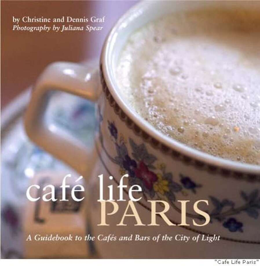 "TRAVEL GUIDES -- For 8/24/06 ""The Guidebook Guide"" column by Christine Delsol. ""Cafe Life Paris,"" by Christine and Dennis Graf (Interlink, $20). Photo: Handout"