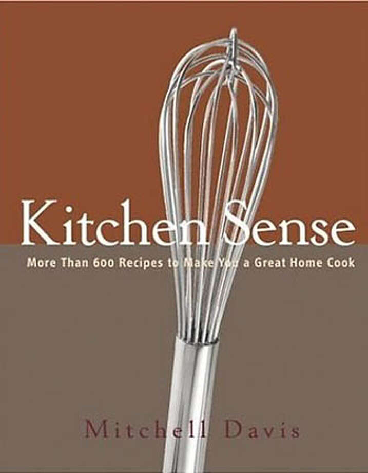 """Kitchen Sense: More Than 600 Recipes to Make You a Great Home Cook,"" by Mitchell Davis (Clarkson Potter, 516 pages, $35)."