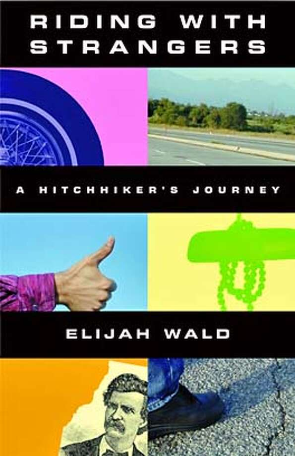 """The cover of """"Riding With Strangers: A Hitchhiker's Journey"""" by Elijah Wald. Credit: Courtesy Independent Publishers Group Photo: Courtesy Independent Publishers"""