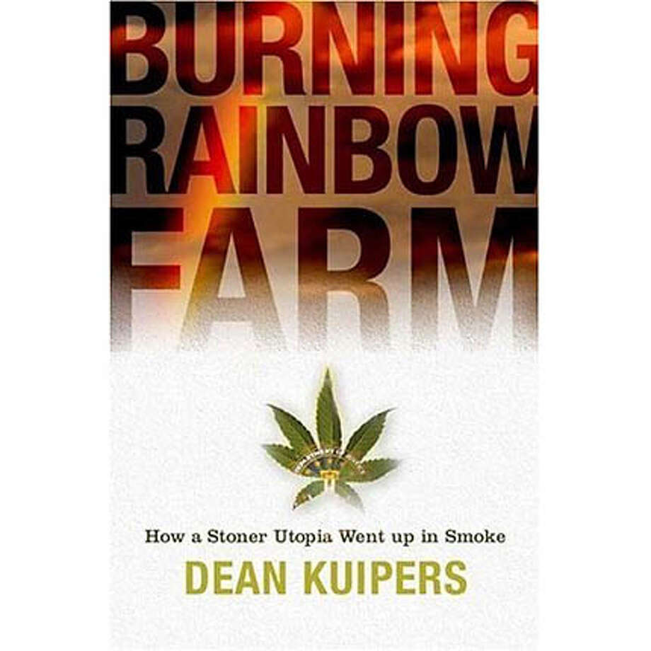 """Burning Rainbow Farm: How a Stoner Utopia Went Up in Smoke"" by Dean Kuipers"