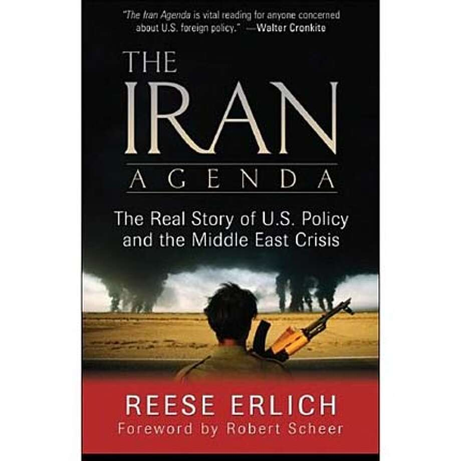 """The Iran Agenda: The Real Story of U.S. Policy and the Middle East Crisis"" by Reese Erlich"