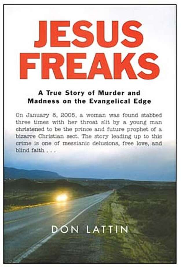 """Jesus Freaks: A True Story of Murder and Madness on the Evangelical Edge"" by Don Lattin"